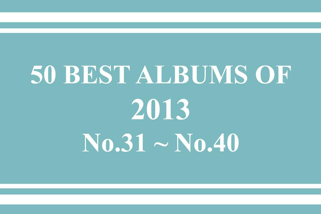 2013年 年間ベスト・アルバム<br /> 31位~40位