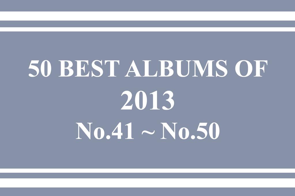 2013年 年間ベスト・アルバム<br /> 41位~50位